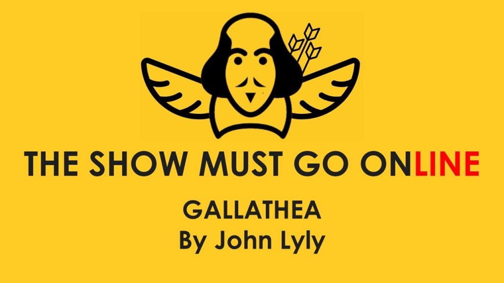 Image reads 'THE SHOW MUST GO ONLINE. GALLATHEA. By John Lyly.' across a mustard background. At the top and centre of the image, there is an outline of Shakespeare's face with wings beneath, and 3 arrows in his side. It's pretty snazzy.