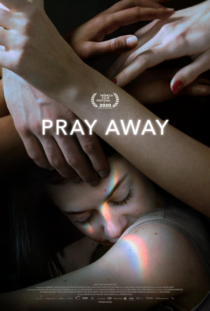 A poster for the documentary. Contains the text 'Pray Away' over an image of a young person in shadow, lit only by a rainbow light that comes down across their face. There are hands over their head, as though they are being prayed over.